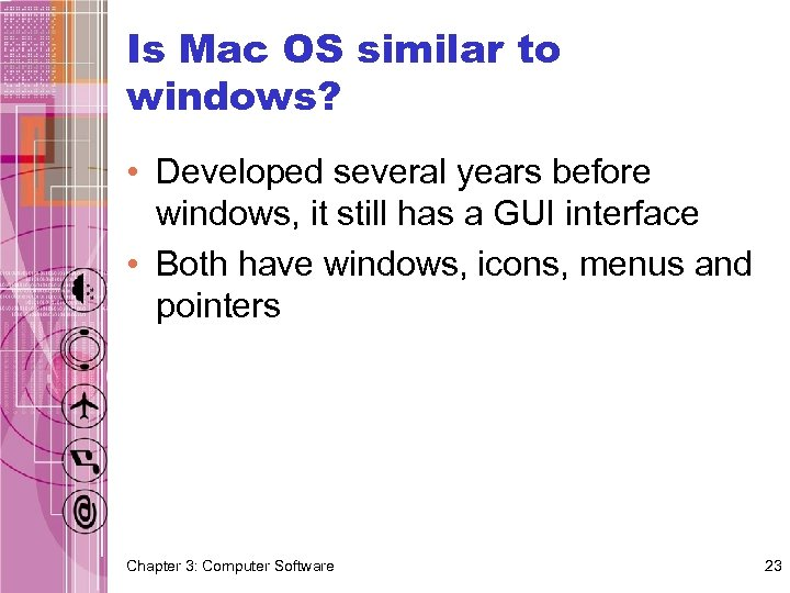 Is Mac OS similar to windows? • Developed several years before windows, it still