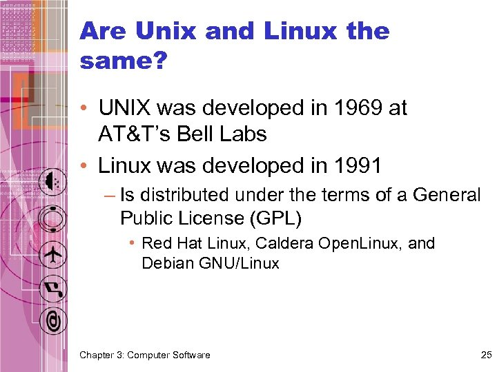 Are Unix and Linux the same? • UNIX was developed in 1969 at AT&T's