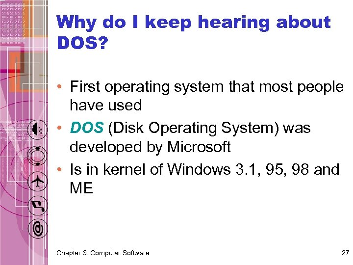 Why do I keep hearing about DOS? • First operating system that most people