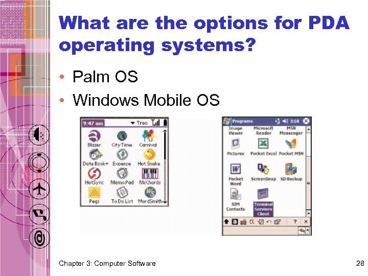 What are the options for PDA operating systems? • Palm OS • Windows Mobile