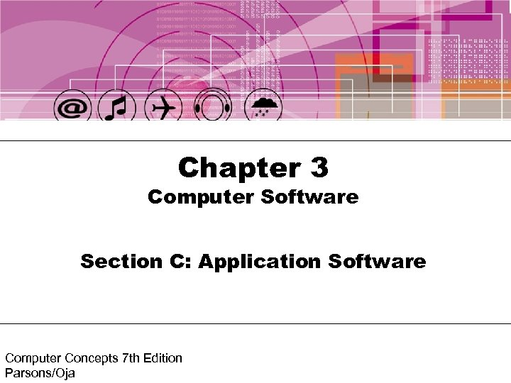 Chapter 3 Computer Software Section C: Application Software Computer Concepts 7 th Edition Parsons/Oja