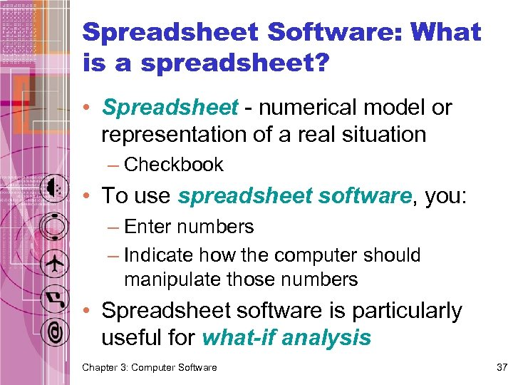 Spreadsheet Software: What is a spreadsheet? • Spreadsheet - numerical model or representation of