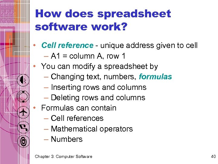 How does spreadsheet software work? • Cell reference - unique address given to cell