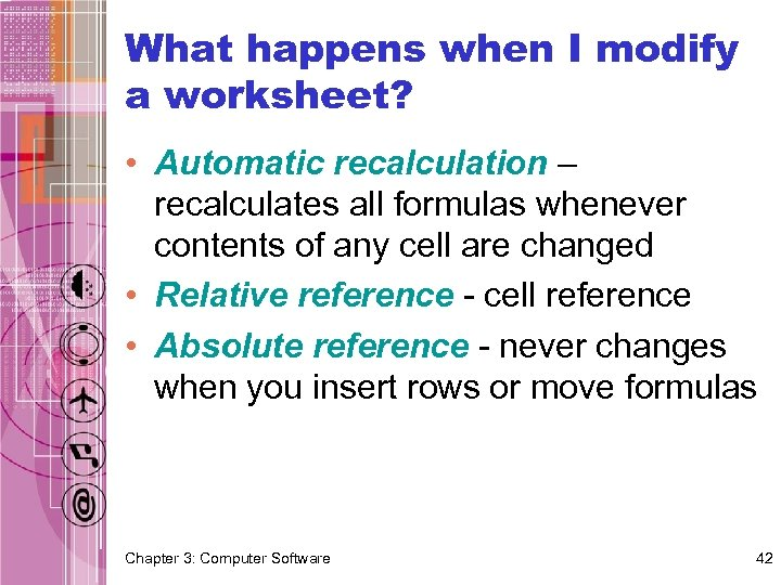 What happens when I modify a worksheet? • Automatic recalculation – recalculates all formulas