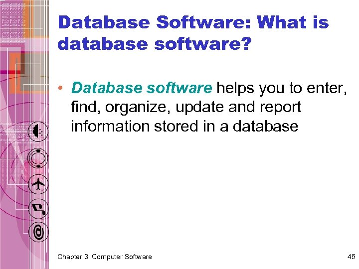 Database Software: What is database software? • Database software helps you to enter, find,