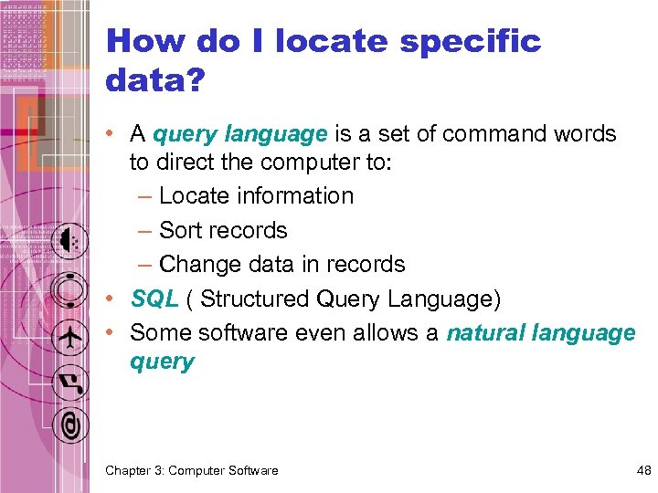 How do I locate specific data? • A query language is a set of