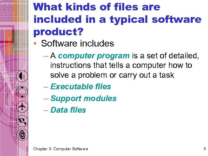 What kinds of files are included in a typical software product? • Software includes