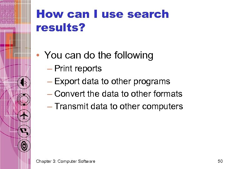 How can I use search results? • You can do the following – Print