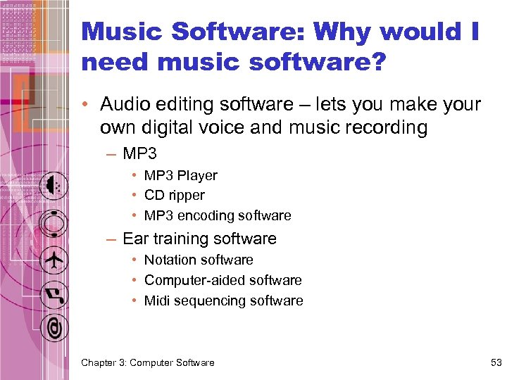 Music Software: Why would I need music software? • Audio editing software – lets