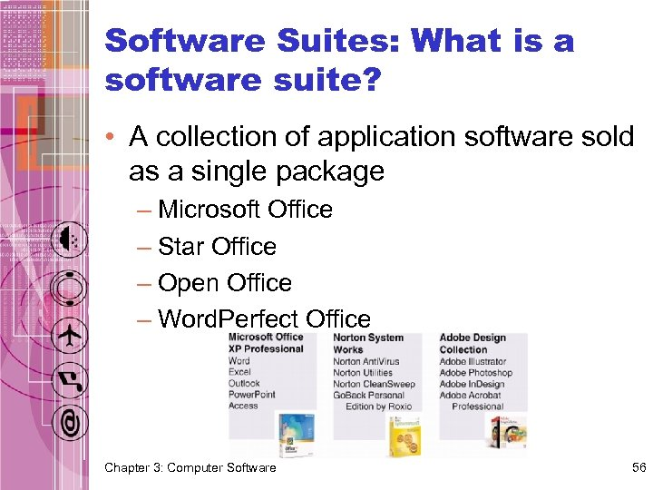 Software Suites: What is a software suite? • A collection of application software sold