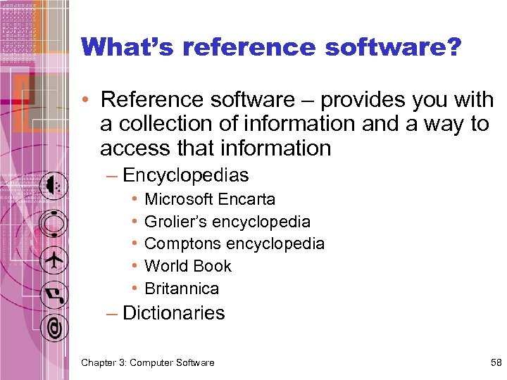 What's reference software? • Reference software – provides you with a collection of information