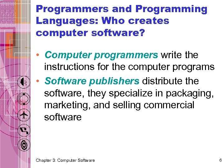 Programmers and Programming Languages: Who creates computer software? • Computer programmers write the instructions