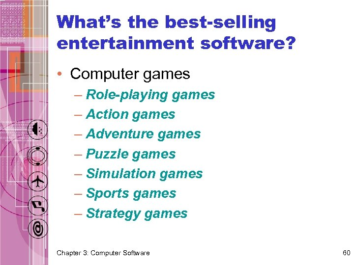 What's the best-selling entertainment software? • Computer games – Role-playing games – Action games