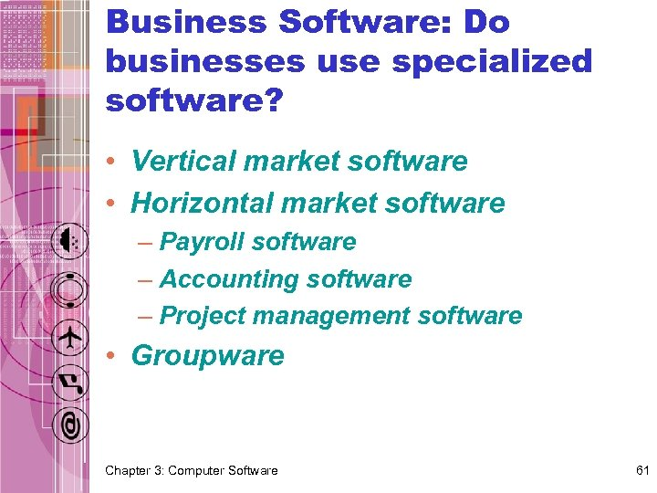Business Software: Do businesses use specialized software? • Vertical market software • Horizontal market