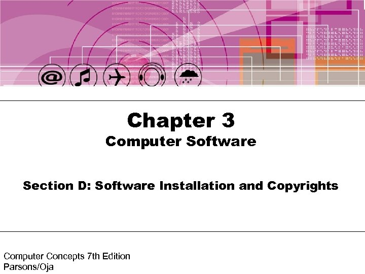 Chapter 3 Computer Software Section D: Software Installation and Copyrights Computer Concepts 7 th