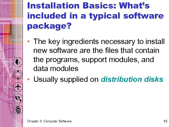 Installation Basics: What's included in a typical software package? • The key ingredients necessary