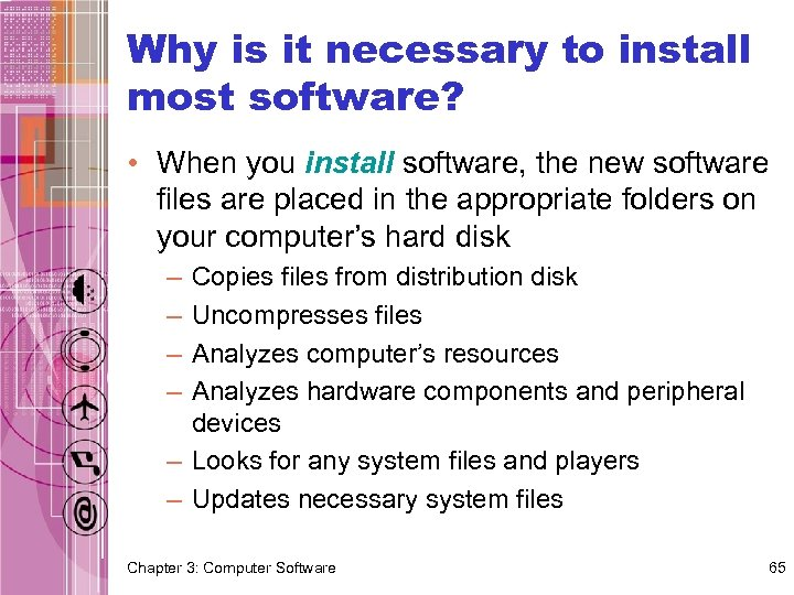 Why is it necessary to install most software? • When you install software, the