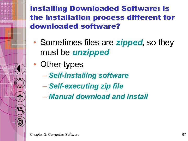Installing Downloaded Software: Is the installation process different for downloaded software? • Sometimes files