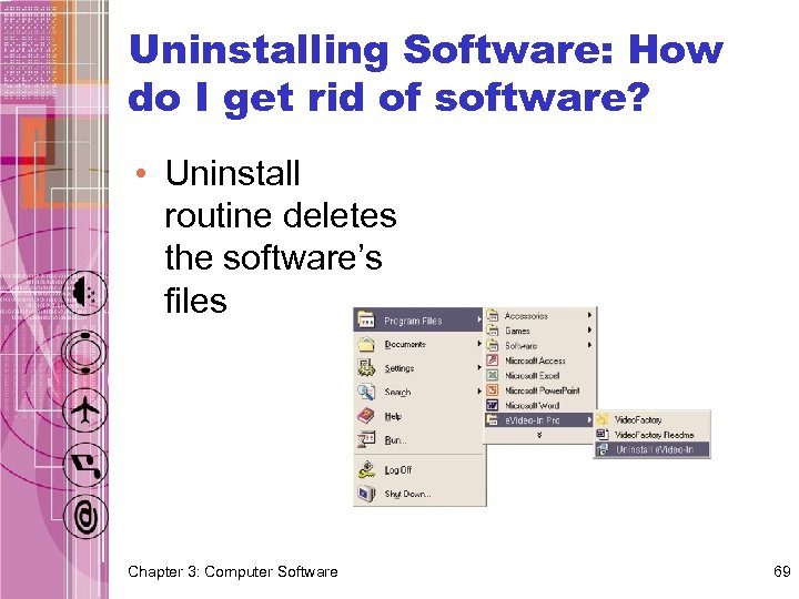 Uninstalling Software: How do I get rid of software? • Uninstall routine deletes the