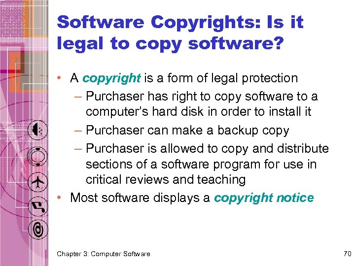 Software Copyrights: Is it legal to copy software? • A copyright is a form