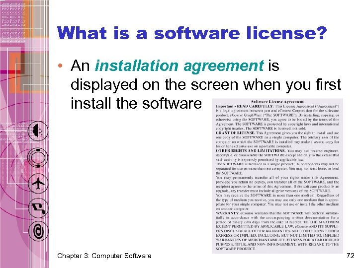 What is a software license? • An installation agreement is displayed on the screen