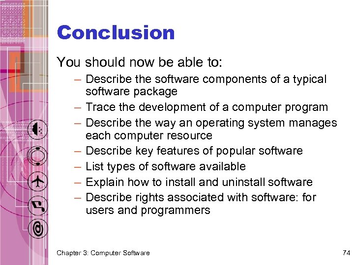 Conclusion You should now be able to: – Describe the software components of a