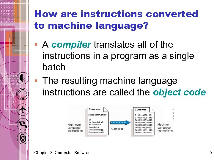 How are instructions converted to machine language? • A compiler translates all of the