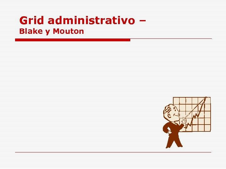 Grid administrativo – Blake y Mouton