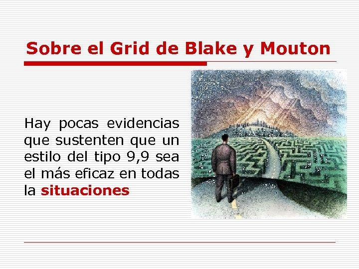 Sobre el Grid de Blake y Mouton Hay pocas evidencias que sustenten que un