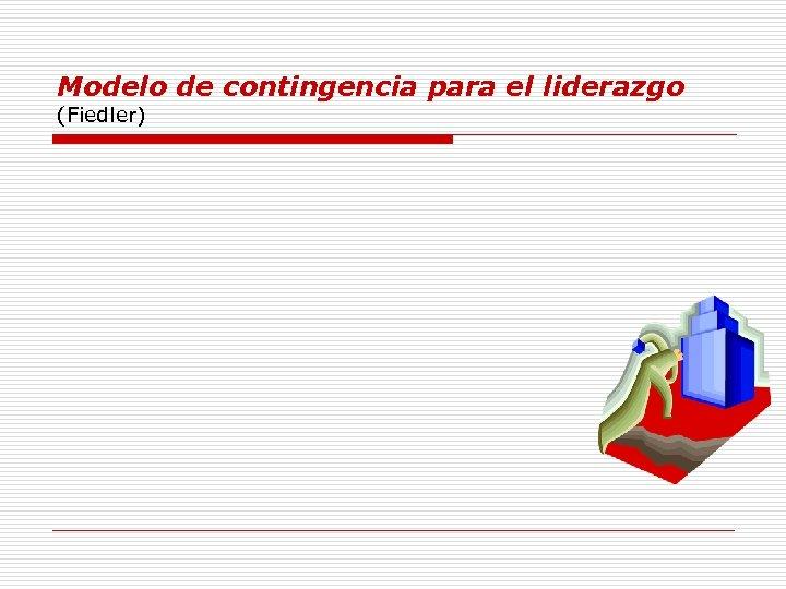 Modelo de contingencia para el liderazgo (Fiedler)