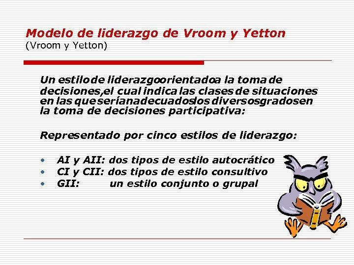 Modelo de liderazgo de Vroom y Yetton (Vroom y Yetton) Un estilo de liderazgoorientadoa