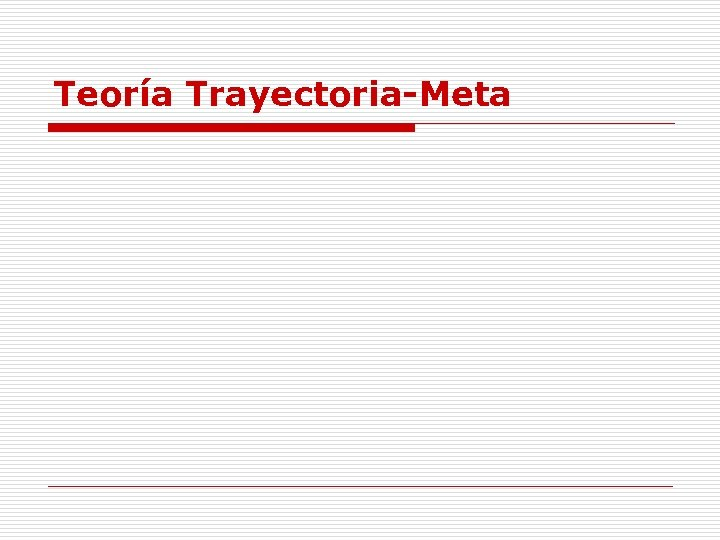 Teoría Trayectoria-Meta