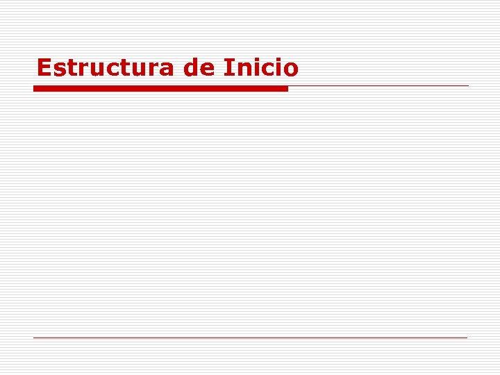Estructura de Inicio