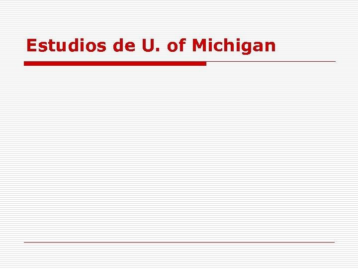 Estudios de U. of Michigan
