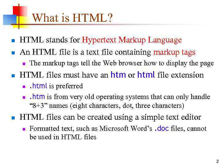 What is HTML? n n HTML stands for Hypertext Markup Language An HTML file