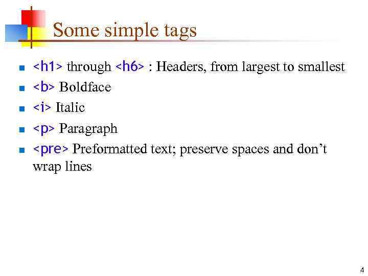 Some simple tags n n n <h 1> through <h 6> : Headers, from