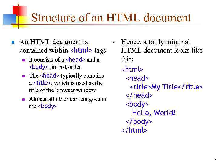 Structure of an HTML document n An HTML document is contained within <html> tags