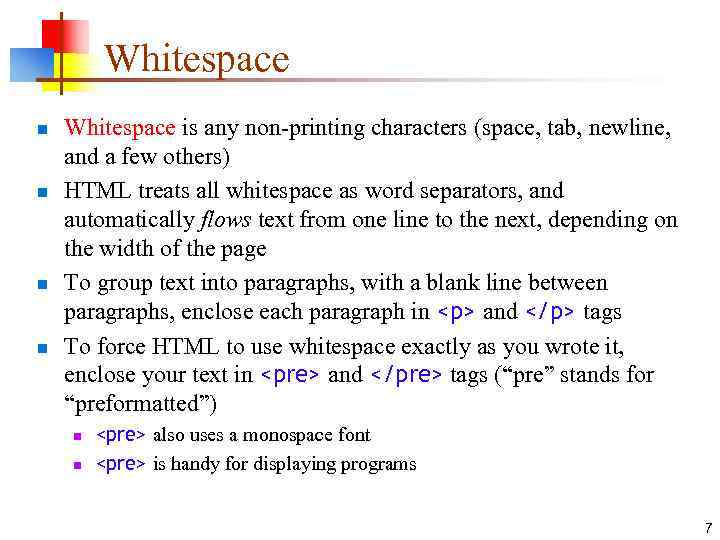 Whitespace n n Whitespace is any non-printing characters (space, tab, newline, and a few