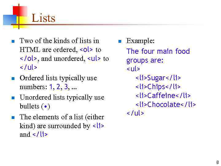 Lists n n Two of the kinds of lists in HTML are ordered, <ol>