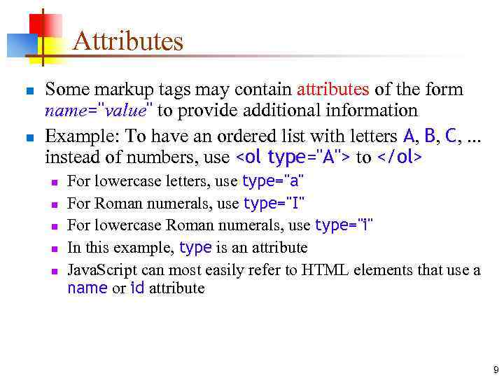 Attributes n n Some markup tags may contain attributes of the form name=