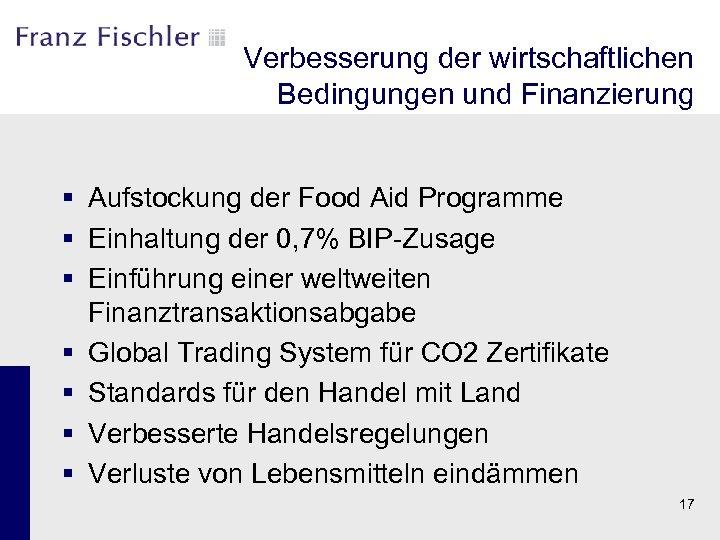 Verbesserung der wirtschaftlichen Bedingungen und Finanzierung § Aufstockung der Food Aid Programme § Einhaltung