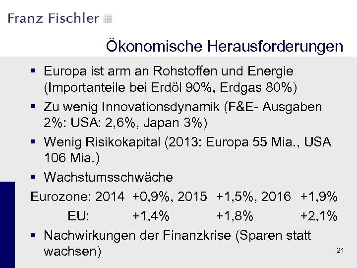 Ökonomische Herausforderungen § Europa ist arm an Rohstoffen und Energie (Importanteile bei Erdöl 90%,