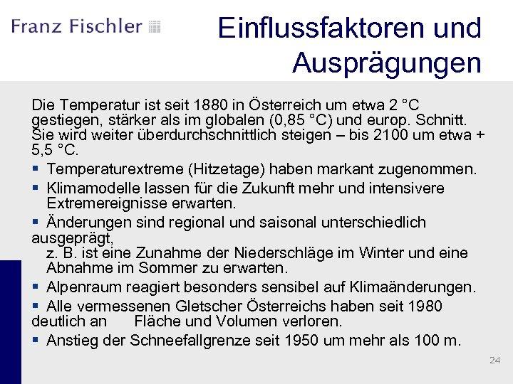 Einflussfaktoren und Ausprägungen Die Temperatur ist seit 1880 in Österreich um etwa 2 °C