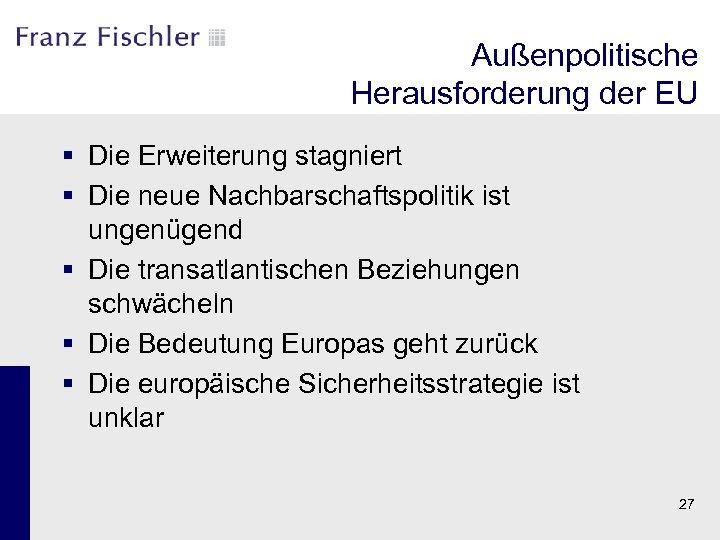 Außenpolitische Herausforderung der EU § Die Erweiterung stagniert § Die neue Nachbarschaftspolitik ist ungenügend