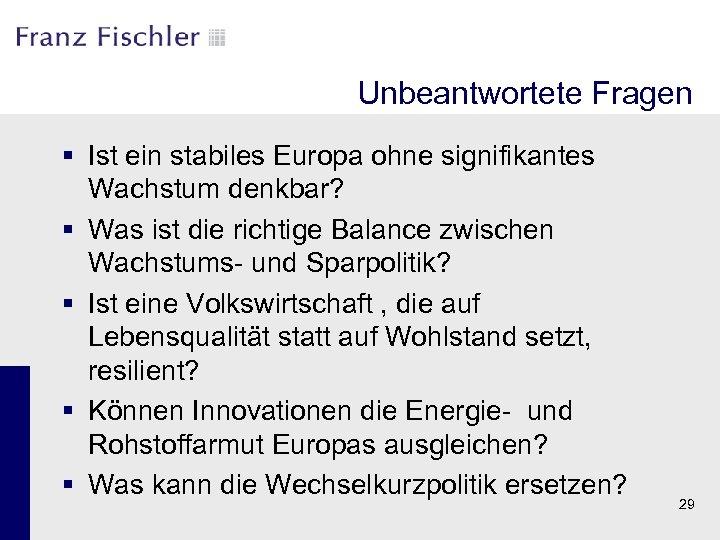 Unbeantwortete Fragen § Ist ein stabiles Europa ohne signifikantes Wachstum denkbar? § Was ist