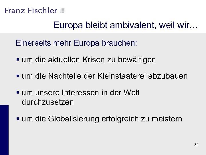 Europa bleibt ambivalent, weil wir… Einerseits mehr Europa brauchen: § um die aktuellen Krisen