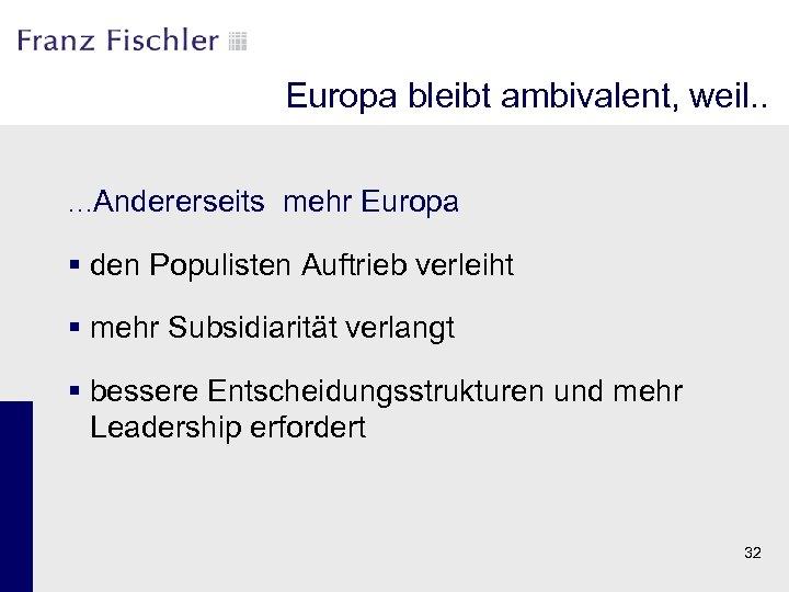 Europa bleibt ambivalent, weil. . …Andererseits mehr Europa § den Populisten Auftrieb verleiht §