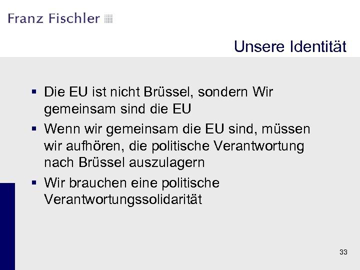 Unsere Identität § Die EU ist nicht Brüssel, sondern Wir gemeinsam sind die EU