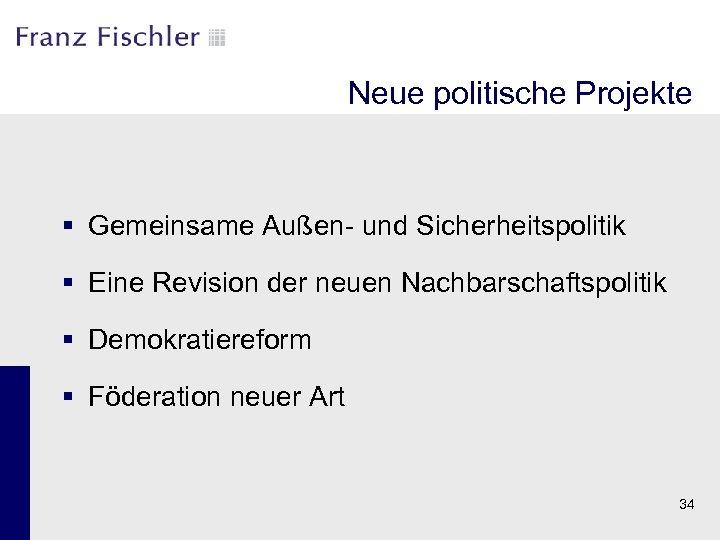 Neue politische Projekte § Gemeinsame Außen- und Sicherheitspolitik § Eine Revision der neuen Nachbarschaftspolitik