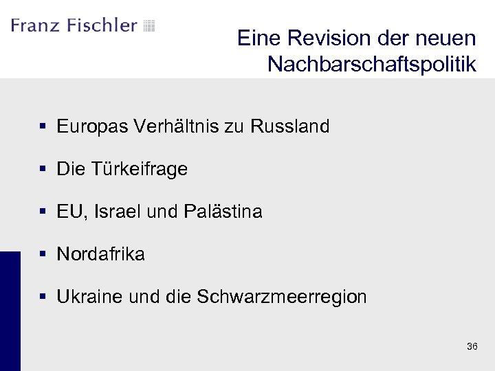 Eine Revision der neuen Nachbarschaftspolitik § Europas Verhältnis zu Russland § Die Türkeifrage §